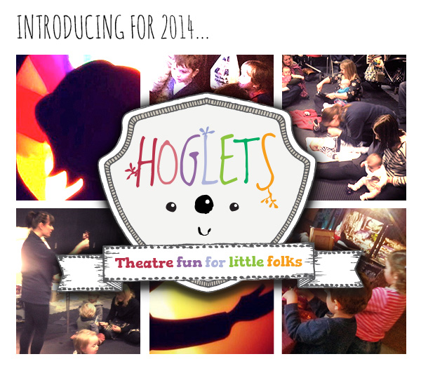 New for 2014: introducing HOGLETS – Theatre Fun for Little Folks!